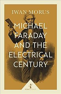Michael Faraday and the Electrical Century