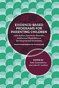 Evidence-based Programs for Parenting Children With Autism Spectrum Disorder, Intellectual Disabilities or Developmental Disabilities
