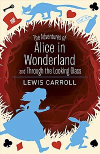 The Adventures of Alice in Wonderland and Through the Looking Glass