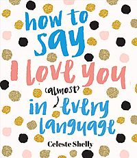 How to Say I Love You in Almost Every Language
