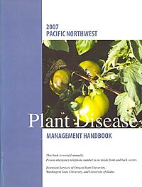 Pacific Northwest 2007 Plant Disease Management Handbook