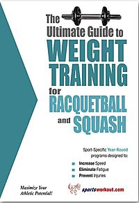 The Ultimate Guide to Weight Training for Racquetball and Squash