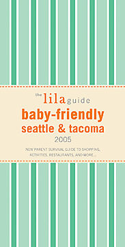 The Lila Guide Baby-Friendly Seattle & Tacoma, 2005