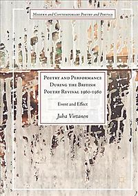 Poetry and Performance During the British Poetry Revival, 1960-1980