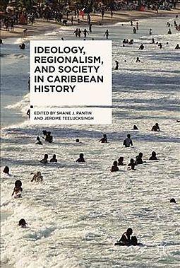 Ideology, Regionalism and Society in Caribbean History