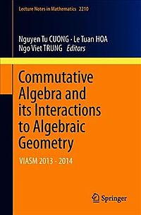 Commutative Algebra and Its Interactions to Algebraic Geometry