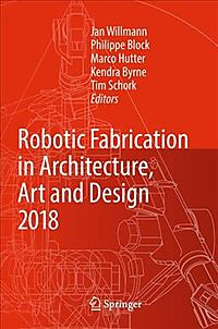 Robotic Fabrication in Architecture, Art and Design, 2018