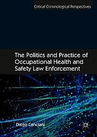 The Politics and Practice of Occupational Health and Safety Law Enforcement