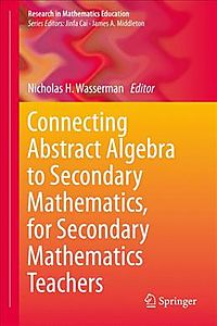 Connecting Abstract Algebra to Secondary Mathematics, for Secondary Mathematics Teachers