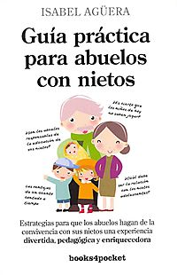 Gu?a pr?ctica para abuelos con nietos / Practical guide for grandparents with grandchildren