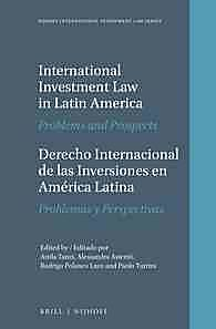 International Investment Law in Latin America / Derecho Internacional De Las Inversiones En America Latina