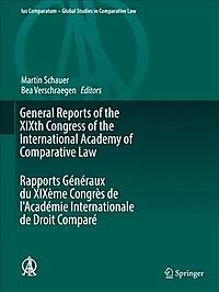 General Reports of the XIXth Congress of the International Academy of Comparative Law / Rapports Generaux Du XIX?me Congr?s De L'Academie Internationale De Droit Compare