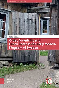 Order, Materiality, and Urban Space in the Early Modern Kingdom of Sweden