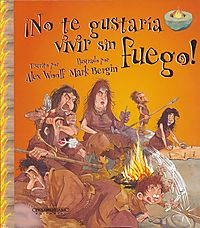 ?No te gustar?a vivir sin fuego!/ You Wouldn't Want to Live Without Fire!